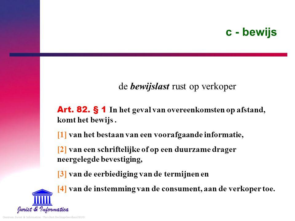 c - bewijs de bewijslast rust op verkoper Art. 82. § 1 In het geval van overeenkomsten op afstand, komt het bewijs. [1] van het bestaan van een vooraf