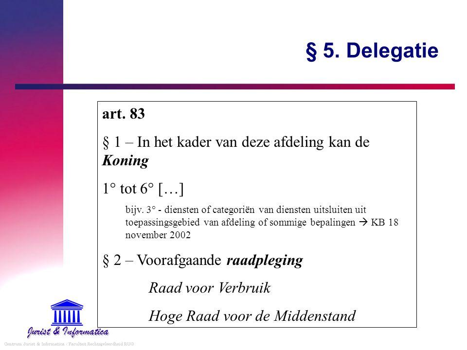 § 5. Delegatie art. 83 § 1 – In het kader van deze afdeling kan de Koning 1° tot 6° […] bijv. 3° - diensten of categoriën van diensten uitsluiten uit