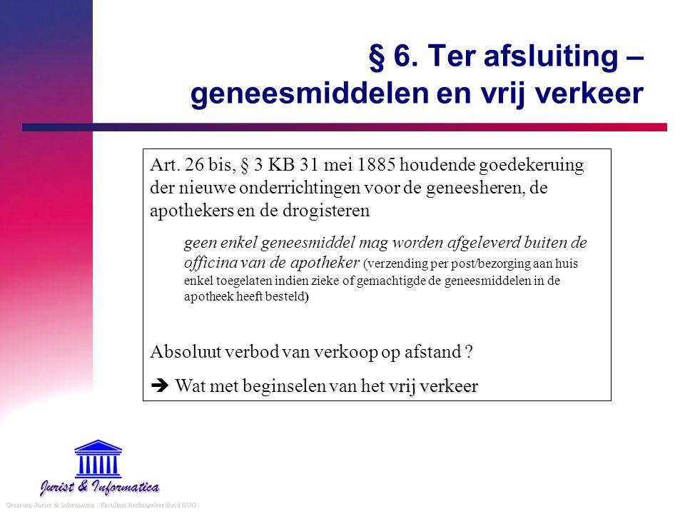 § 6. Ter afsluiting – geneesmiddelen en vrij verkeer Art. 26 bis, § 3 KB 31 mei 1885 houdende goedekeruing der nieuwe onderrichtingen voor de geneeshe