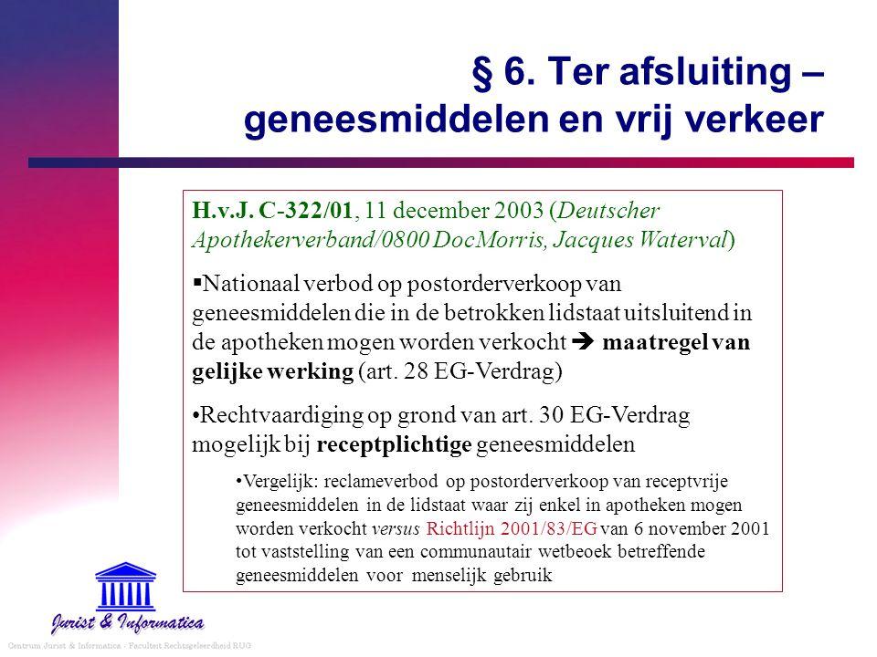 § 6. Ter afsluiting – geneesmiddelen en vrij verkeer H.v.J. C-322/01, 11 december 2003 (Deutscher Apothekerverband/0800 DocMorris, Jacques Waterval) 