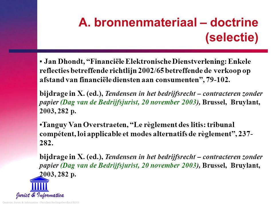 """A. bronnenmateriaal – doctrine (selectie) Jan Dhondt, """"Financiële Elektronische Dienstverlening: Enkele reflecties betreffende richtlijn 2002/65 betre"""