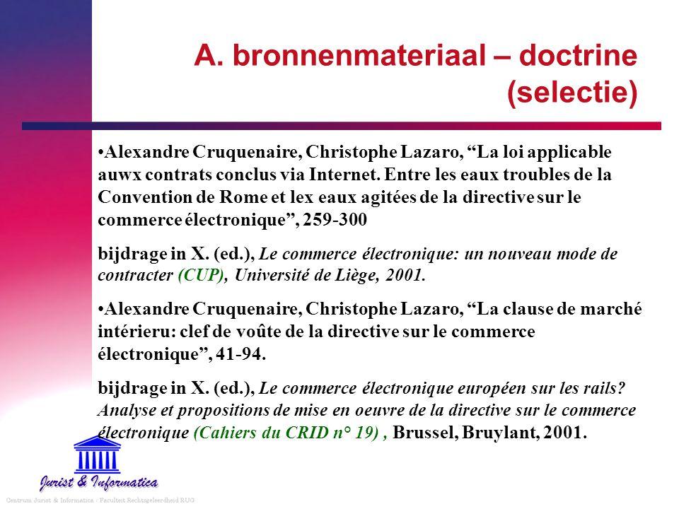 """A. bronnenmateriaal – doctrine (selectie) Alexandre Cruquenaire, Christophe Lazaro, """"La loi applicable auwx contrats conclus via Internet. Entre les e"""