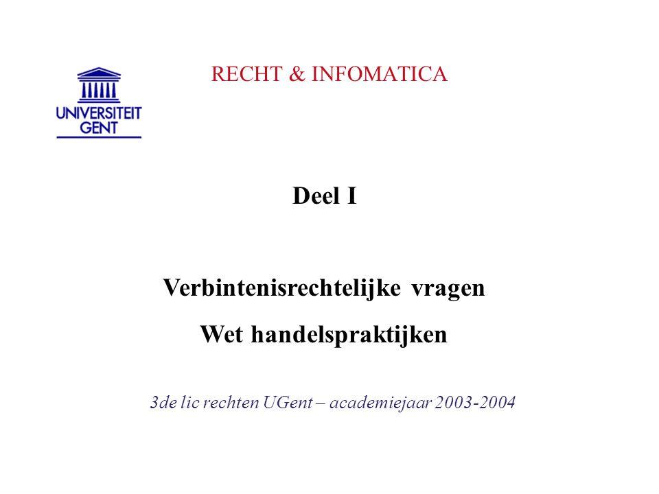 RECHT & INFOMATICA 3de lic rechten UGent – academiejaar 2003-2004 Deel I Verbintenisrechtelijke vragen Wet handelspraktijken