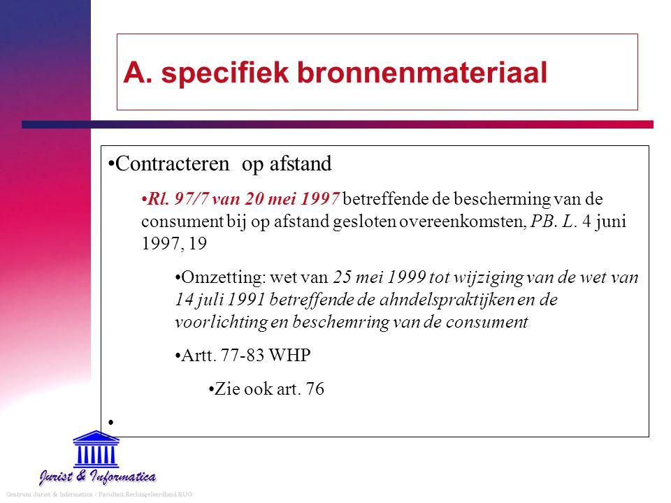 A. specifiek bronnenmateriaal Contracteren op afstand Rl. 97/7 van 20 mei 1997 betreffende de bescherming van de consument bij op afstand gesloten ove