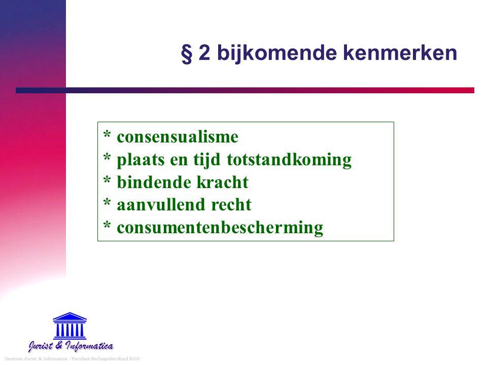 § 2 bijkomende kenmerken * consensualisme * plaats en tijd totstandkoming * bindende kracht * aanvullend recht * consumentenbescherming