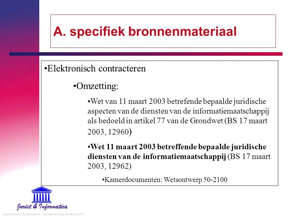 A. specifiek bronnenmateriaal Elektronisch contracteren Omzetting: Wet van 11 maart 2003 betrefende bepaalde juridische aspecten van de diensten van d