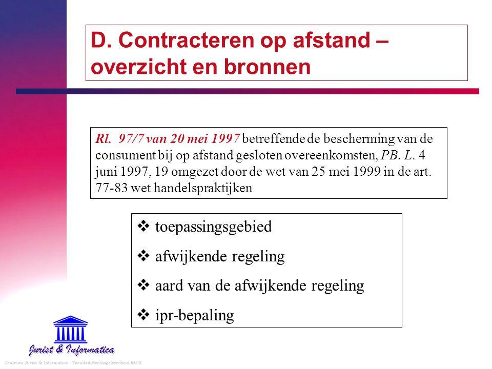 D. Contracteren op afstand – overzicht en bronnen  toepassingsgebied  afwijkende regeling  aard van de afwijkende regeling  ipr-bepaling Rl. 97/7