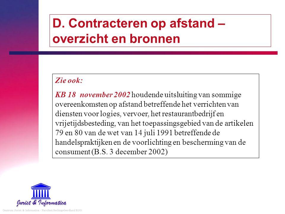 D. Contracteren op afstand – overzicht en bronnen Zie ook: KB 18 november 2002 houdende uitsluiting van sommige overeenkomsten op afstand betreffende