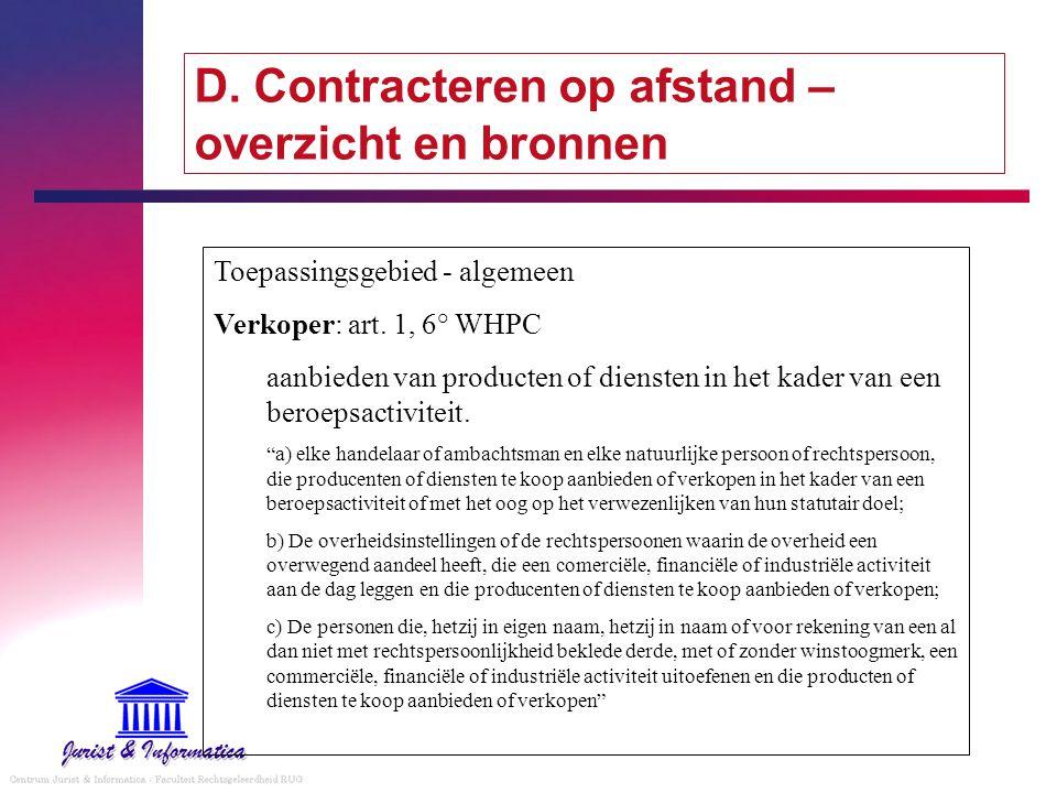 D. Contracteren op afstand – overzicht en bronnen Toepassingsgebied - algemeen Verkoper: art. 1, 6° WHPC aanbieden van producten of diensten in het ka