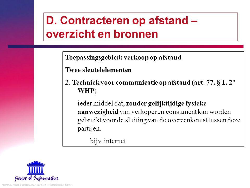 D. Contracteren op afstand – overzicht en bronnen Toepassingsgebied: verkoop op afstand Twee sleutelelementen 2. Techniek voor communicatie op afstand