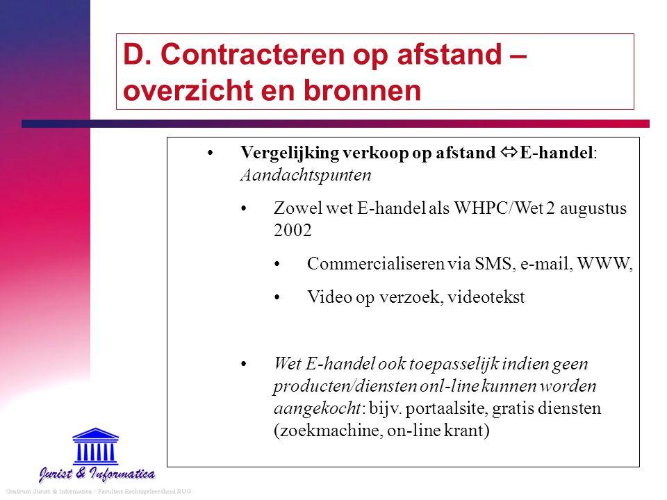 D. Contracteren op afstand – overzicht en bronnen Vergelijking verkoop op afstand  E-handel: Aandachtspunten Zowel wet E-handel als WHPC/Wet 2 august
