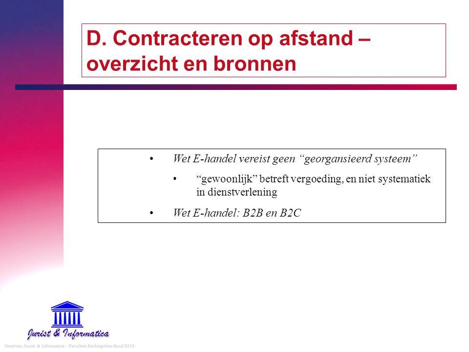 """D. Contracteren op afstand – overzicht en bronnen Wet E-handel vereist geen """"georgansieerd systeem"""" """"gewoonlijk"""" betreft vergoeding, en niet systemati"""