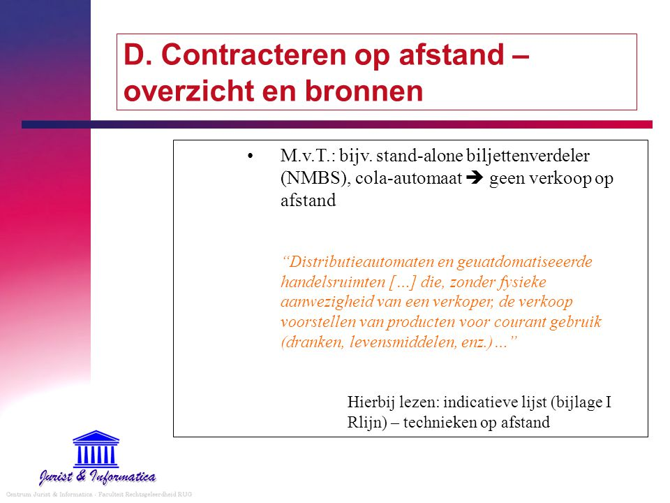 """D. Contracteren op afstand – overzicht en bronnen M.v.T.: bijv. stand-alone biljettenverdeler (NMBS), cola-automaat  geen verkoop op afstand """"Distrib"""