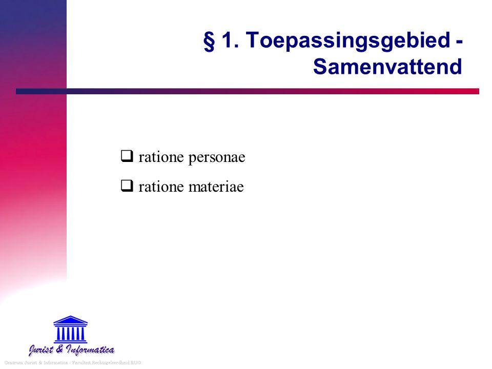 § 1. Toepassingsgebied - Samenvattend  ratione personae  ratione materiae