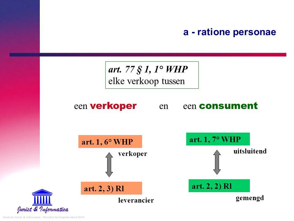 a - ratione personae art. 77 § 1, 1° WHP elke verkoop tussen art. 1, 6° WHP art. 2, 3) Rl art. 1, 7° WHP art. 2, 2) Rl verkoper leverancier uitsluiten