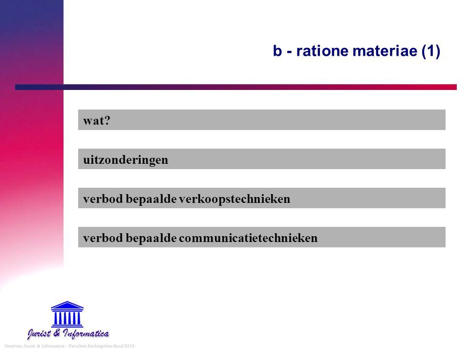 b - ratione materiae (1) wat? uitzonderingen verbod bepaalde verkoopstechnieken verbod bepaalde communicatietechnieken