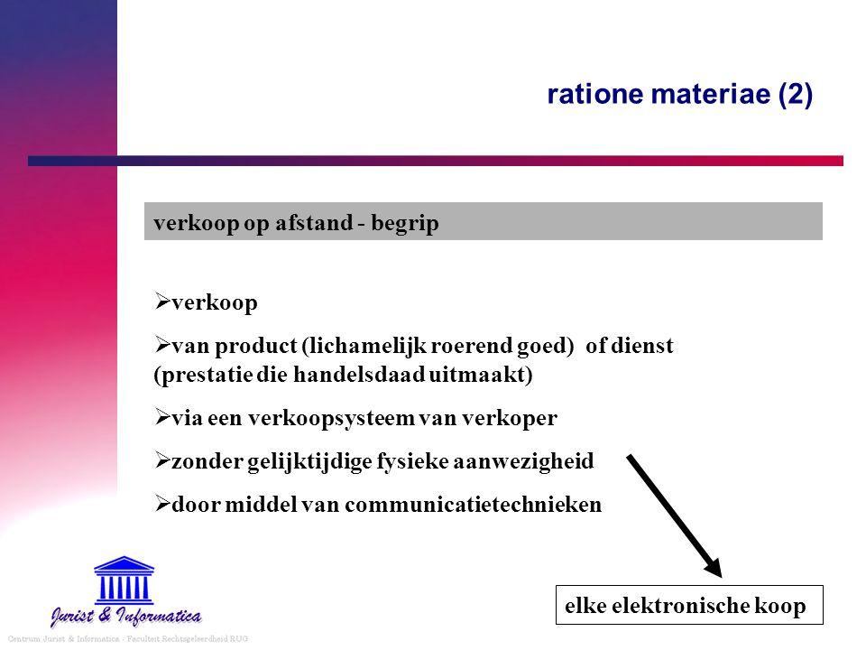 ratione materiae (2) verkoop op afstand - begrip  verkoop  van product (lichamelijk roerend goed) of dienst (prestatie die handelsdaad uitmaakt)  v