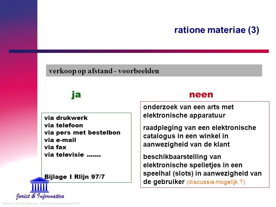 ratione materiae (3) verkoop op afstand - voorbeelden via drukwerk via telefoon via pers met bestelbon via e-mail via fax via televisie ……. Bijlage I