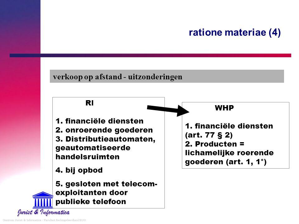 ratione materiae (4) verkoop op afstand - uitzonderingen WHP 1. financiële diensten (art. 77 § 2) 2. Producten = lichamelijke roerende goederen (art.