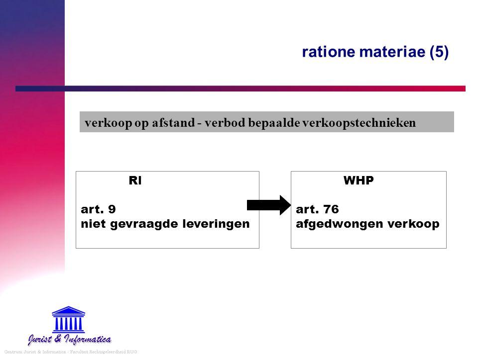 ratione materiae (5) verkoop op afstand - verbod bepaalde verkoopstechnieken WHP art. 76 afgedwongen verkoop Rl art. 9 niet gevraagde leveringen