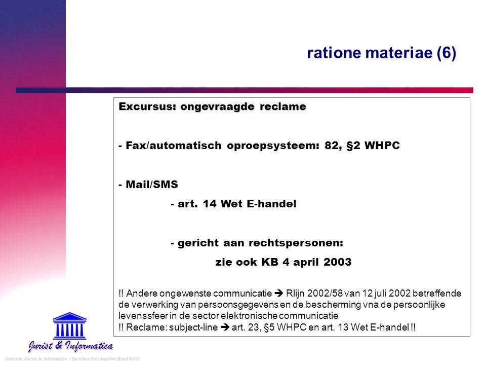 ratione materiae (6) Excursus: ongevraagde reclame - Fax/automatisch oproepsysteem: 82, §2 WHPC - Mail/SMS - art. 14 Wet E-handel - gericht aan rechts