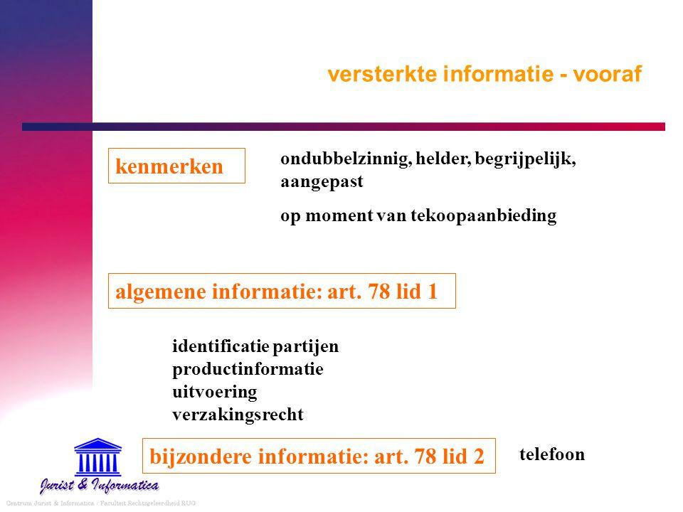versterkte informatie - vooraf algemene informatie: art. 78 lid 1 bijzondere informatie: art. 78 lid 2 kenmerken ondubbelzinnig, helder, begrijpelijk,