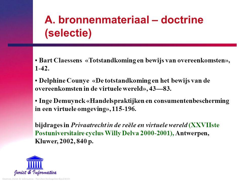 A. bronnenmateriaal – doctrine (selectie) Bart Claessens «Totstandkoming en bewijs van overeenkomsten», 1-42. Delphine Counye «De totstandkoming en he