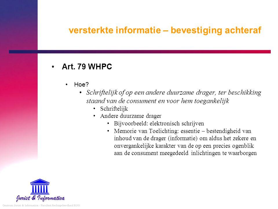 versterkte informatie – bevestiging achteraf Art. 79 WHPC Hoe?Hoe? Schriftelijk of op een andere duurzame drager, ter beschikking staand van de consum