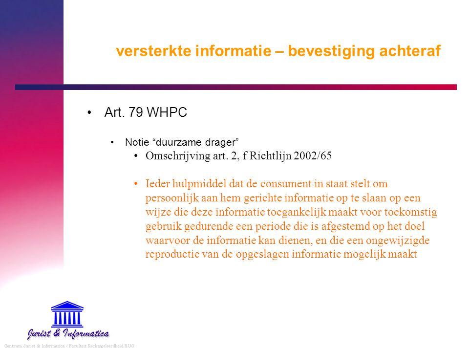 """versterkte informatie – bevestiging achteraf Art. 79 WHPC Notie """"duurzame drager"""" Omschrijving art. 2, f Richtlijn 2002/65 Ieder hulpmiddel dat de con"""