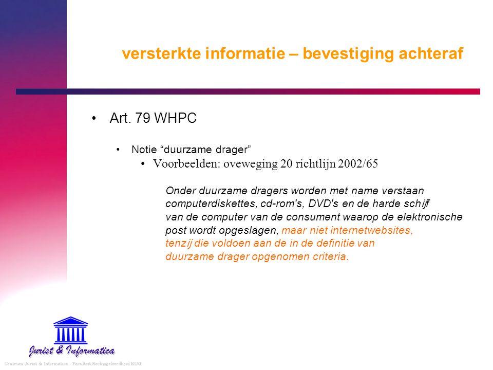 """versterkte informatie – bevestiging achteraf Art. 79 WHPC Notie """"duurzame drager"""" Voorbeelden: oveweging 20 richtlijn 2002/65 Onder duurzame dragers w"""