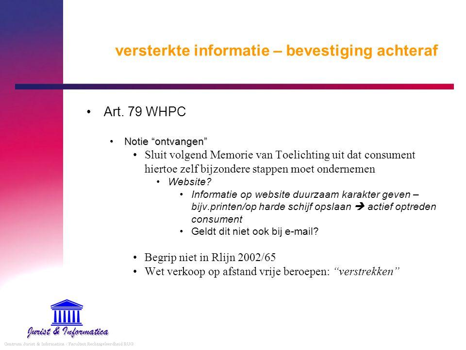 """versterkte informatie – bevestiging achteraf Art. 79 WHPC Notie """"ontvangen""""Notie """"ontvangen"""" Sluit volgend Memorie van Toelichting uit dat consument h"""