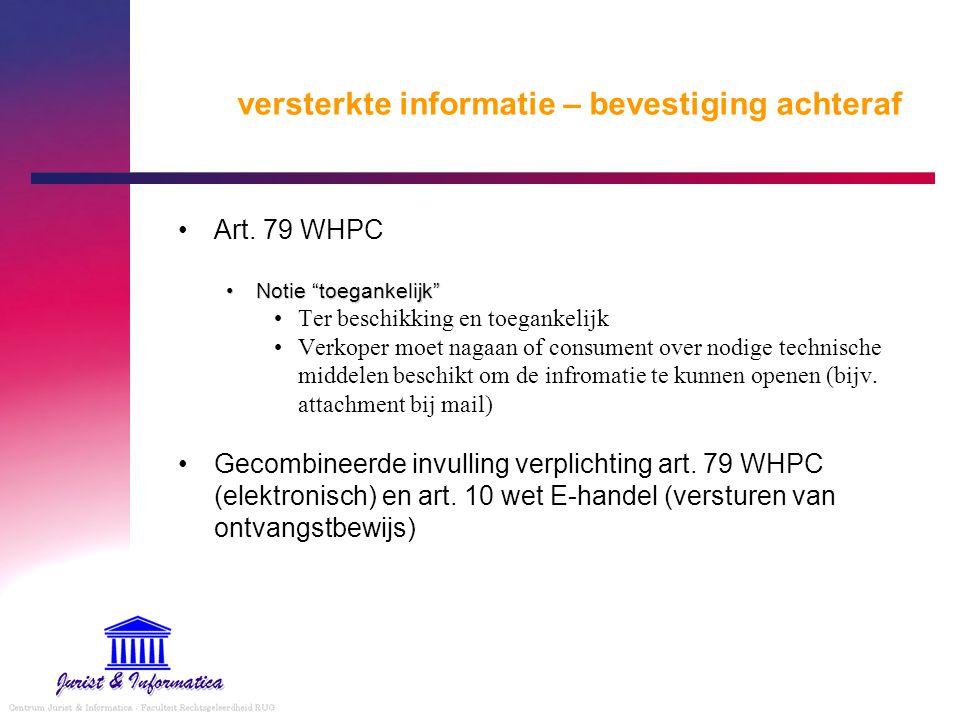 """versterkte informatie – bevestiging achteraf Art. 79 WHPC Notie """"toegankelijk""""Notie """"toegankelijk"""" Ter beschikking en toegankelijk Verkoper moet nagaa"""