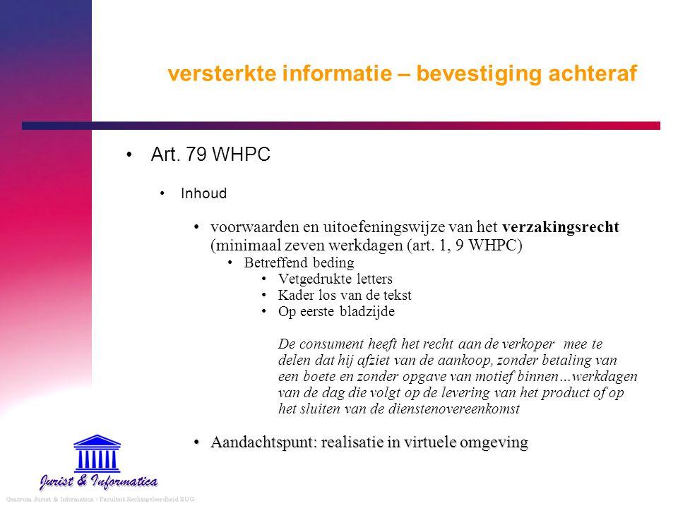 versterkte informatie – bevestiging achteraf Art. 79 WHPC Inhoud voorwaarden en uitoefeningswijze van het verzakingsrecht (minimaal zeven werkdagen (a