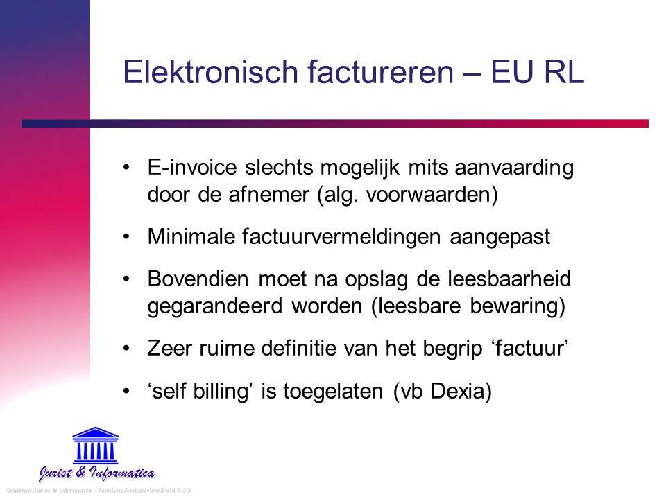 Elektronisch factureren – EU RL E-invoice moet: Authenticiteit van de herkomst en Integriteit van de inhoud waarborgen E-invoice mag steeds technisch via: De beveiligde elektronische handtekening (art.