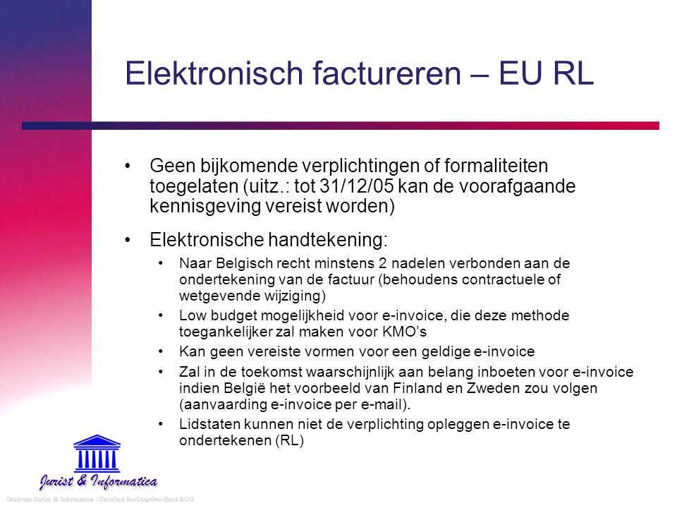 Elektronisch factureren – EU RL Geen bijkomende verplichtingen of formaliteiten toegelaten (uitz.: tot 31/12/05 kan de voorafgaande kennisgeving verei