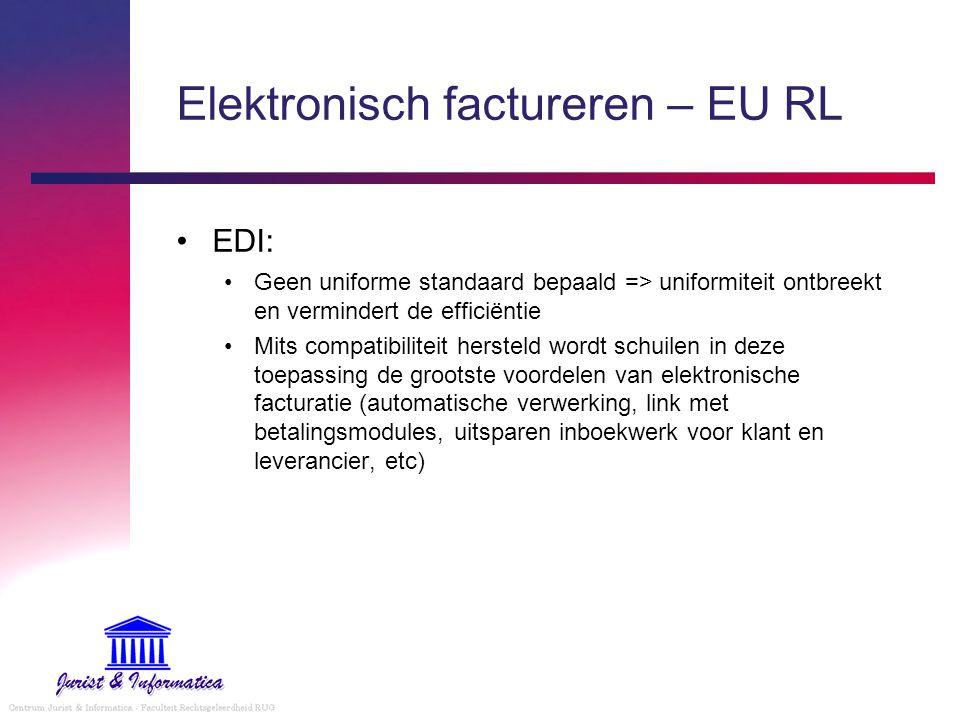 Elektronisch factureren – EU RL EDI: Geen uniforme standaard bepaald => uniformiteit ontbreekt en vermindert de efficiëntie Mits compatibiliteit herst