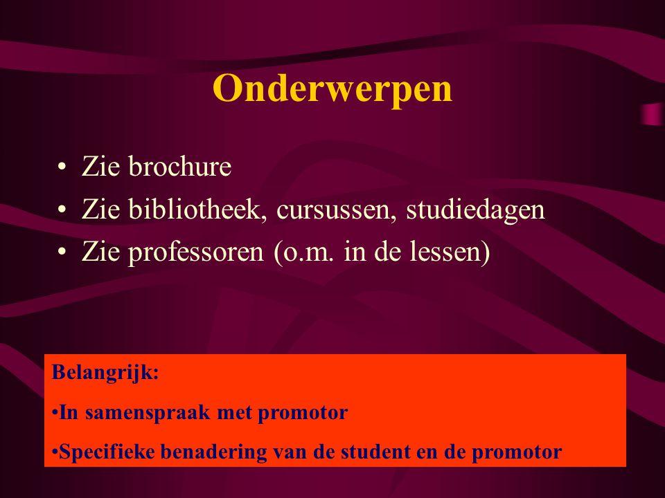 Onderwerpen Zie brochure Zie bibliotheek, cursussen, studiedagen Zie professoren (o.m.