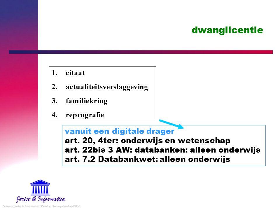 dwanglicentie 1.citaat 2.actualiteitsverslaggeving 3.familiekring 4.reprografie vanuit een digitale drager art.