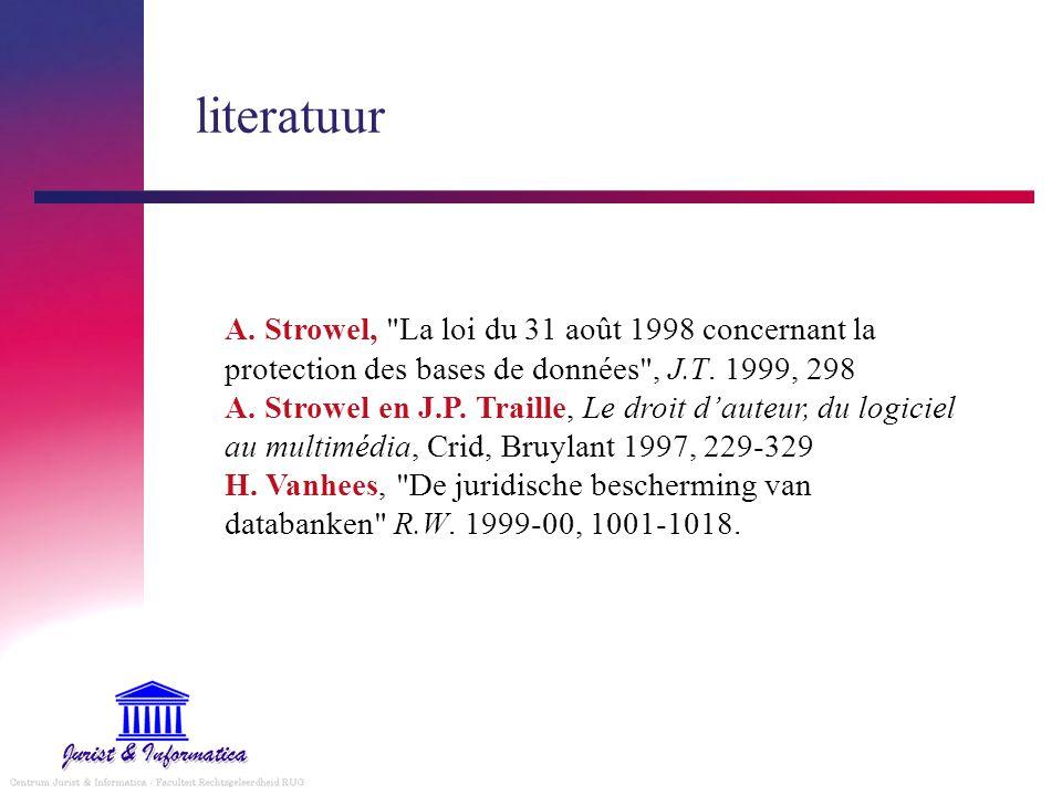 literatuur A.Strowel, La loi du 31 août 1998 concernant la protection des bases de données , J.T.
