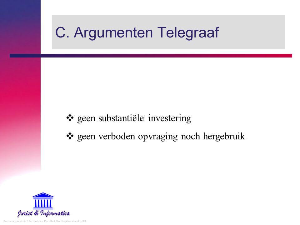 C. Argumenten Telegraaf  geen substantiële investering  geen verboden opvraging noch hergebruik