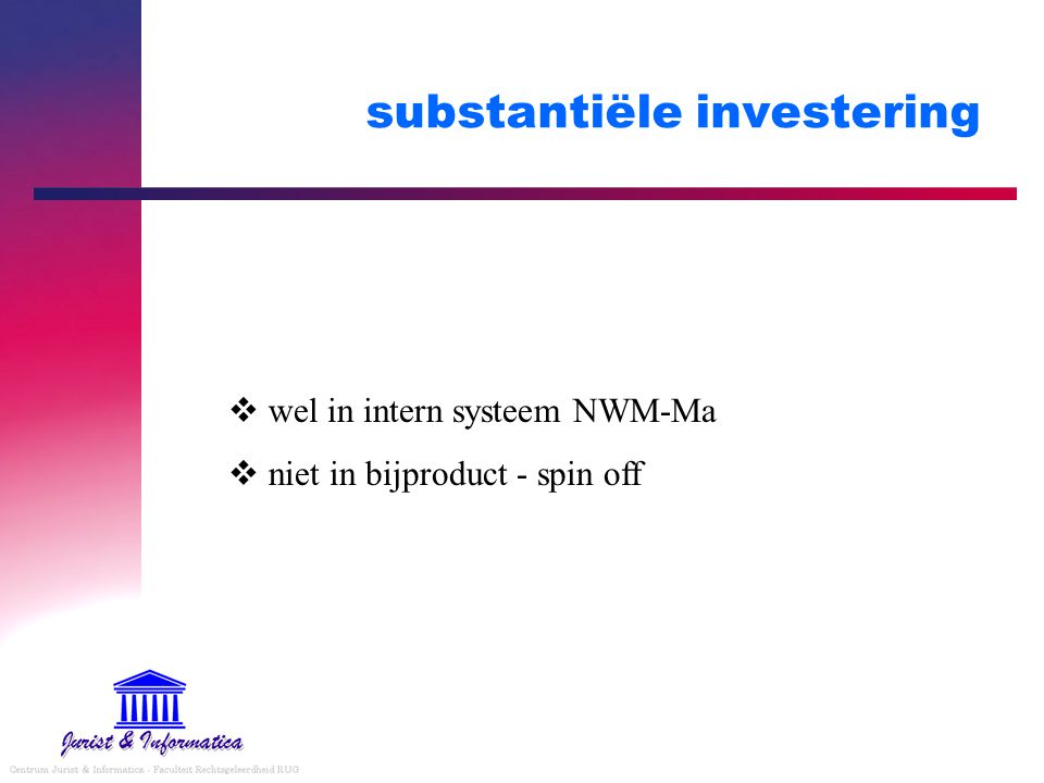 substantiële investering  wel in intern systeem NWM-Ma  niet in bijproduct - spin off