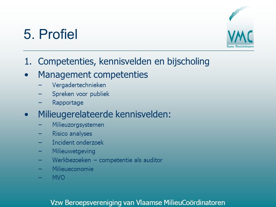 Vzw Beroepsvereniging van Vlaamse MilieuCoördinatoren 5. Profiel 1.Competenties, kennisvelden en bijscholing Management competenties –Vergadertechniek