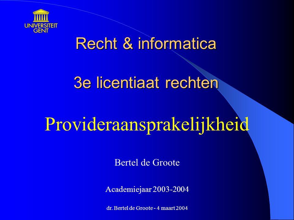 dr. Bertel de Groote - 4 maart 2004 Recht & informatica 3e licentiaat rechten Provideraansprakelijkheid Bertel de Groote Academiejaar 2003-2004