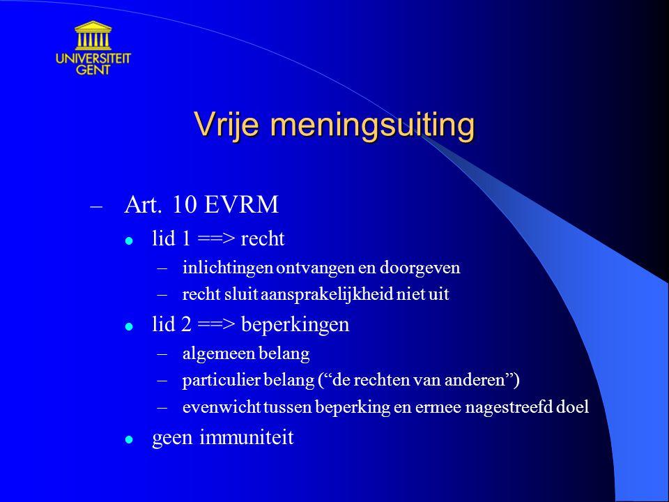 Vrije meningsuiting – Art. 10 EVRM lid 1 ==> recht –inlichtingen ontvangen en doorgeven –recht sluit aansprakelijkheid niet uit lid 2 ==> beperkingen