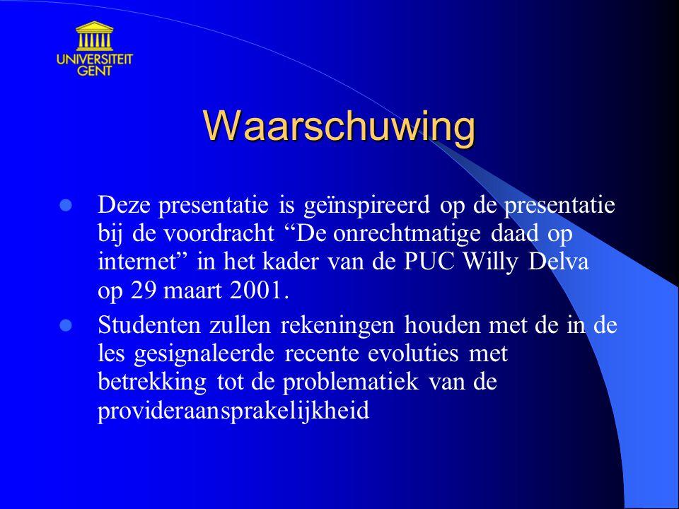 """Waarschuwing Deze presentatie is geïnspireerd op de presentatie bij de voordracht """"De onrechtmatige daad op internet"""" in het kader van de PUC Willy De"""