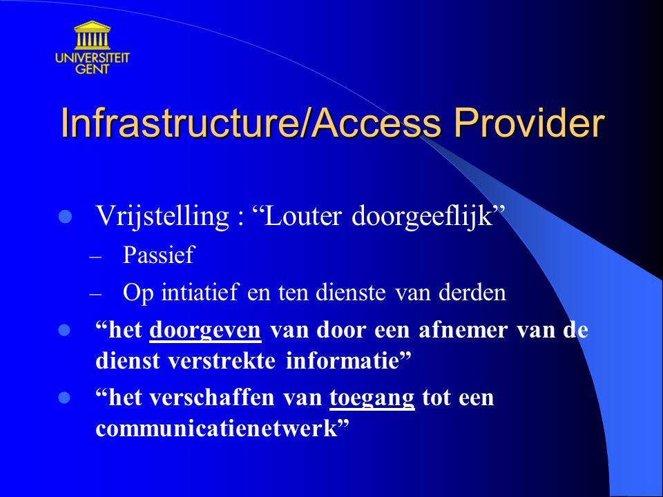 Infrastructure/Access Provider Vrijstelling : Louter doorgeeflijk – Passief – Op intiatief en ten dienste van derden het doorgeven van door een afnemer van de dienst verstrekte informatie het verschaffen van toegang tot een communicatienetwerk