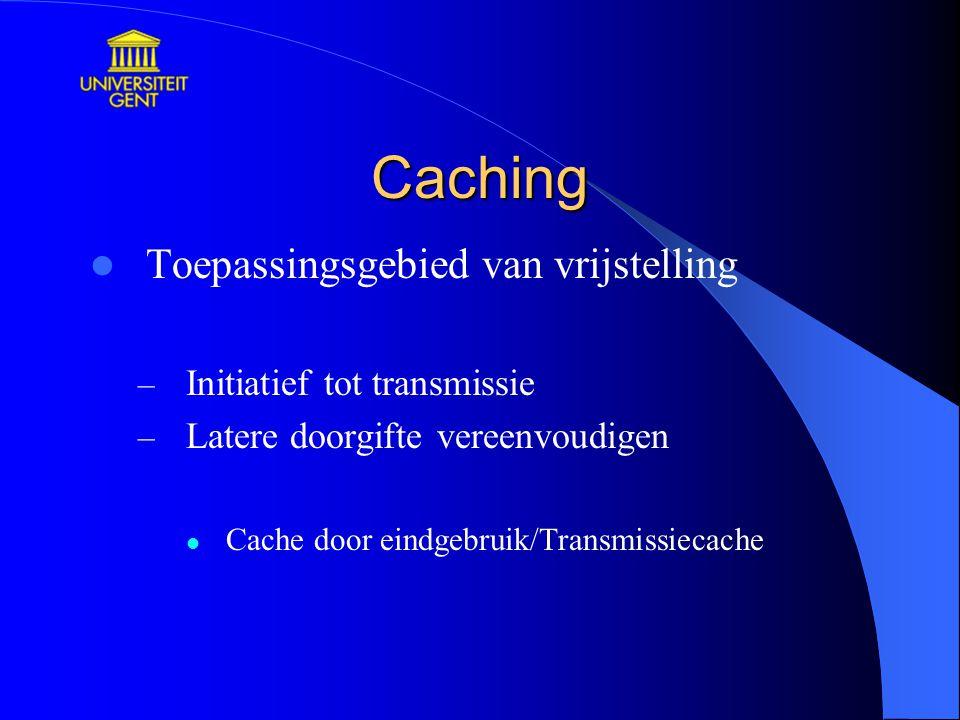 Caching Toepassingsgebied van vrijstelling – Initiatief tot transmissie – Latere doorgifte vereenvoudigen Cache door eindgebruik/Transmissiecache