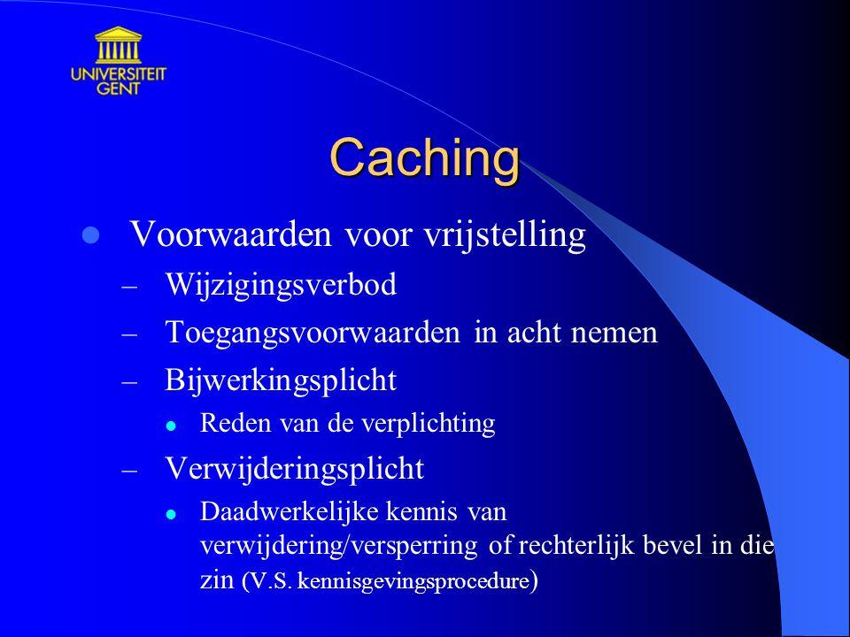 Caching Voorwaarden voor vrijstelling – Wijzigingsverbod – Toegangsvoorwaarden in acht nemen – Bijwerkingsplicht Reden van de verplichting – Verwijder