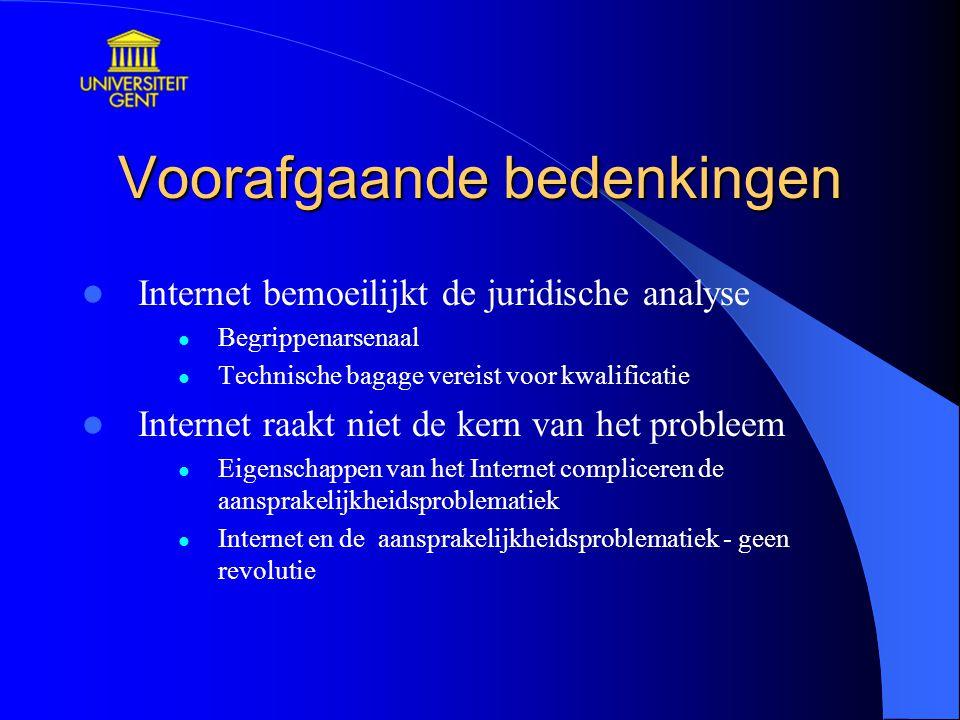 Voorafgaande bedenkingen Internet bemoeilijkt de juridische analyse Begrippenarsenaal Technische bagage vereist voor kwalificatie Internet raakt niet de kern van het probleem Eigenschappen van het Internet compliceren de aansprakelijkheidsproblematiek Internet en de aansprakelijkheidsproblematiek - geen revolutie