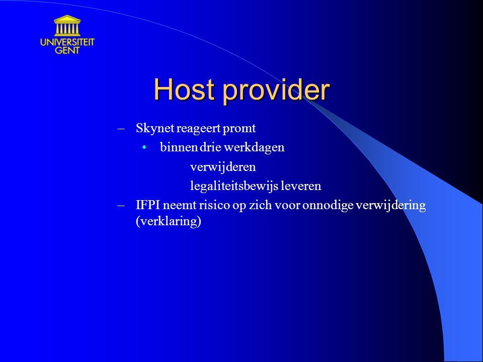 Host provider –Skynet reageert promt binnen drie werkdagen verwijderen legaliteitsbewijs leveren –IFPI neemt risico op zich voor onnodige verwijdering (verklaring)